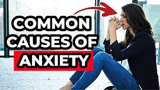 7 Common Causes of Anxiety