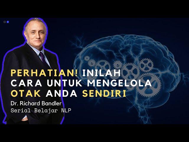 Dr. Richard Bandler (NLP): Mengelola Otak Anda Sendiri