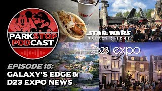 Galaxy's Edge Grand Opening & D23 Expo News - ParkStop Podcast: Episode 15