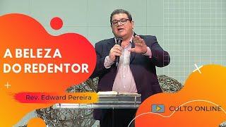 A BELEZA DO REDENTOR - Rev. Edward Pereira