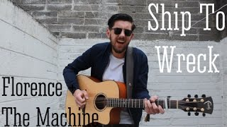 Florence + The Machine - Ship To Wreck (Cover)