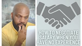 How to negotiate salary when you have little or no experience…