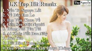 Liên Khúc Top Hit Remix 2019 | Nếu Ta Ngược Lối | Về Đây Em Lo | Em Vẫn Chưa Về | Đừng Nói Yêu Tôi