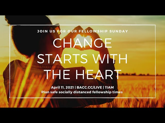 Change Starts with the Heart | Bay Area Christian Church Live Stream