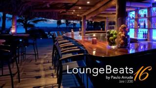 Lounge Beats 16 by DJ Paulo Arruda - Deep House Music & Soulful