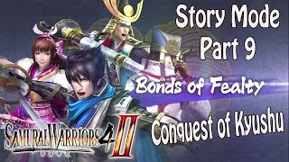Samurai Warriors 4-II - Story Mode Bonds of Fealty - Part 9 - Conquest of Kyushu