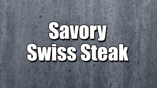 Savory Swiss Steak - My3 Foods - Easy To Learn