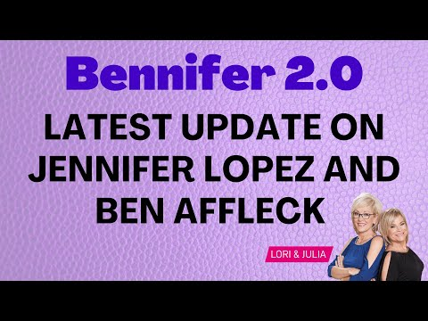 Bennifer 2.0 Latest Update on JLo and Ben Affleck from Lori and Julia