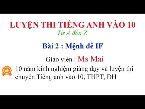 Luyện thi Tiếng anh vào 10 từ A đến Z - Bài 2 : Mệnh đề IF(Hướng dẫn tips làm bài)