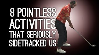 8 Pointless Activities That Seriously Sidetracked Us