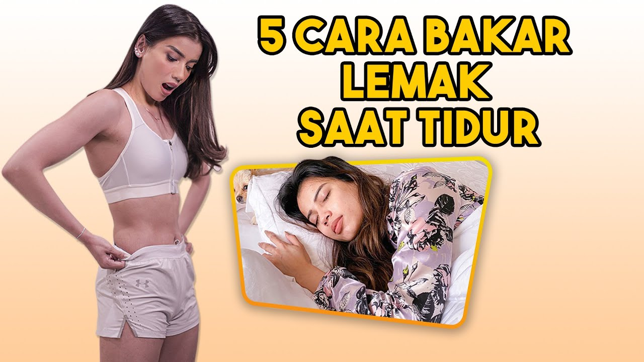 5 Cara Ampuh Membakar Lemak Maksimal Saat Tidur Berat Badan Turun 10 Kilo Dalam Sebulan Youtube