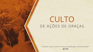 CULTO DE AÇÃO DE GRAÇAS - 12/06/2020