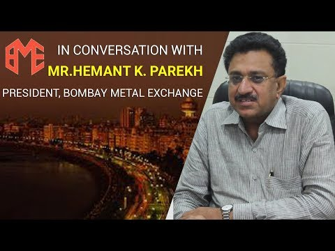 Mr. Hemant Parekh, President – Bombay Metal Exchange speaks to MetalsUpdate