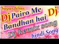 Pairo Me Bandhan Hai -Various Dj Remix Pro Hindi Song ~ पैरो में बंधन हैं dj song club mix dhamaka