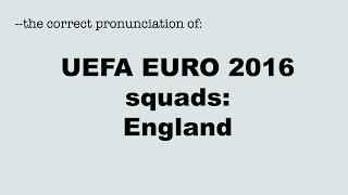 Correct pronunciation of the UEFA EURO 2016 players: ENGLAND