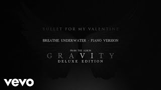 Bullet For My Valentine - Breathe Underwater (Piano Version / Audio)