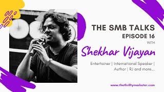 The SMB Talks Episode 16 featuring Shekhar Vijayan - Entertainer | International Speaker | Author
