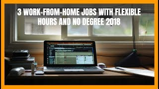 3 Work-From-Home Jobs with Flexible Hours and No Degree 2018