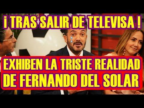 exhiben LA TRISTE REALIDAD de FERNANDO DEL SOLAR tras SU SALIDA de TELEVISA