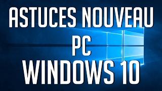 Astuces Nouveau PC sur Windows 10 !