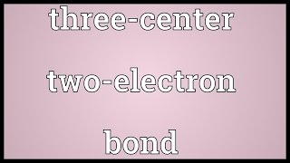 Three-center two-electron bond Meaning