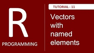 How to create Vectors of Named Elements in R Programming - Tutorials # 11