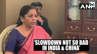'Economic slowdown is not so bad in India & China': Nirmala Sitharaman