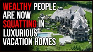 Rich People Are SQUATTING In Fancy Vacation Homes, EVERYONE Is Taking Advantage Of Lockdown