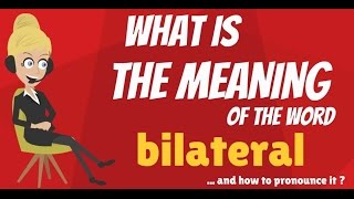 What does BILATERAL mean? BILATERAL meaning, definition & explanation - How to pronounce BILATERAL
