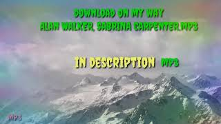 [37.50 KB] download On My Way (Alan Walker, Sabrina carpenter) MP3 in description ...