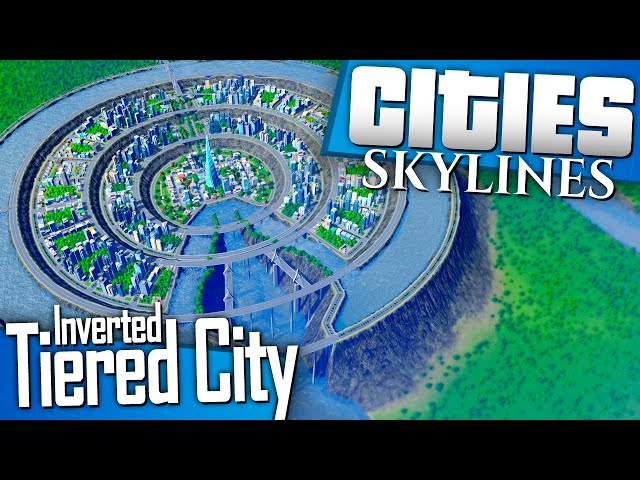 Cities: Skylines | Lets Build an Inverted Tiered City