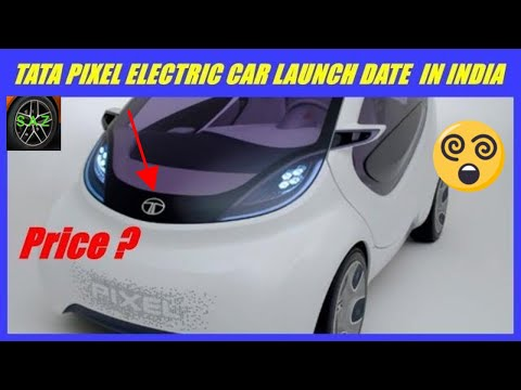 TATA PIXEL ELECTRIC CAR INDIA LAUNCH AND PRICE.