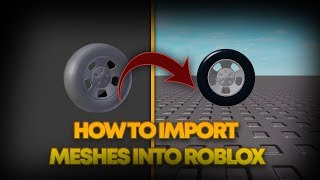 [NEW 2019] HOW TO IMPORT MESHES INTO ROBLOX | ROBLOX