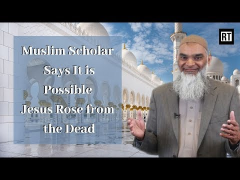 Muslim Scholar Says It Is Possible Jesus Rose from the Dead!