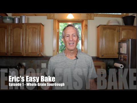 Easy Bake Episode 1 -  Whole Wheat Sourdough