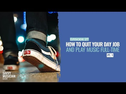 How to Quit Your Day Job and Play Music Full Time Pt. 1 | Marketing for Musicians Ep 27