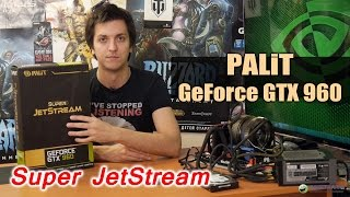 Palit GTX 960 Super JetStream: обзор видеокарты