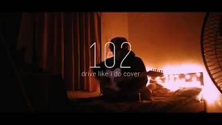 102 (Drive Like I Do Cover)