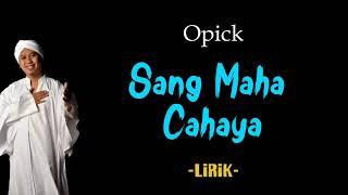 Download Opick - Sang Maha Cahaya Lirik | Sang Maha Cahaya - Opick Lyrics