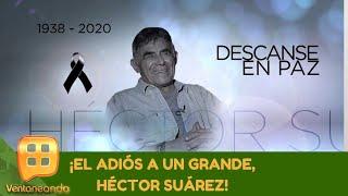 ¡el Adiós A Un Grande, Héctor Suárez! | Programa Del 02 De Junio De 2020 | Ventaneando