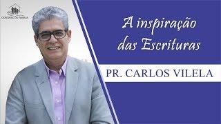 A inspiração das Escrituras - Pr. Carlos Vilela - 13-10-2019