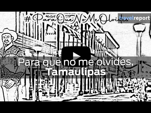 Para que no me olvides, Tamaulipas
