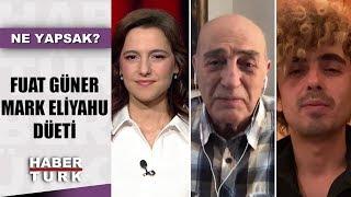 Fuat Güner ve Mark Eliyahu Habertürk'te | Ne Yapsak - 3 Mayıs 2020