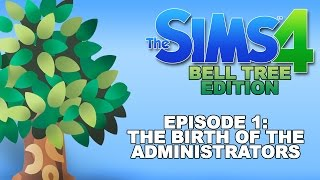 The Sims 4: Bell Tree Edition - Episode 1 (The Birth of the Administrators)