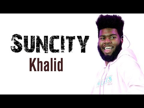 "Khalid - ""Suncity"" Ft Empress Of (Lyrics)"