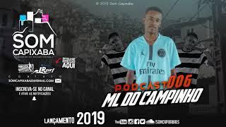 PODCAST 006 [DJ ML DO CAMPINHO] SOM CAPIXABA 2019