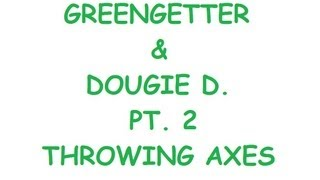 GREENGETTER & DOUGIE D PT. 2 - Throwing Knives & Axes