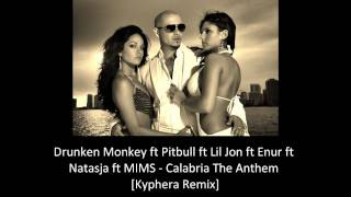 Pitbull ft Lil Jon ft Enur ft Natasja ft MIMS - Calabria The Anthem [Kyphera Remix]