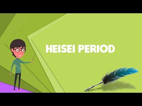 What is Heisei period? Explain Heisei period, Define Heisei period, Meaning of Heisei period