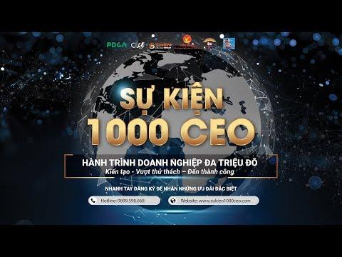 Sự Kiện 1000 CEO - Dành Riêng Cho Các Chủ Doanh Nghiệp Lớn Nhất Năm 2019